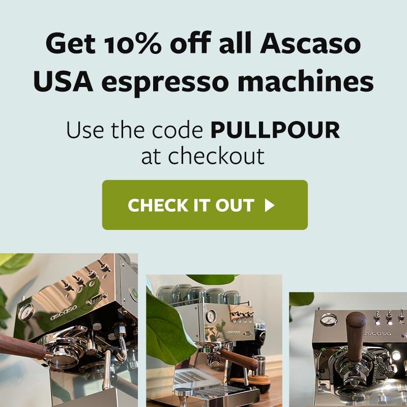 Get 10% off all Ascaso USA espresso machines with code PULLPOUR